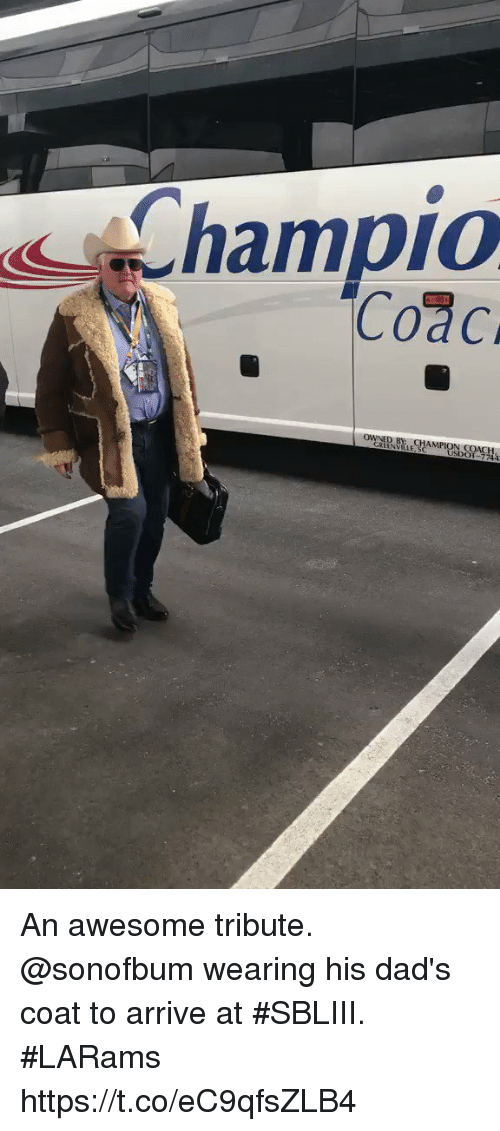 Memes, Awesome, and 🤖: hampio An awesome tribute.  @sonofbum wearing his dad's coat to arrive at #SBLIII. #LARams https://t.co/eC9qfsZLB4