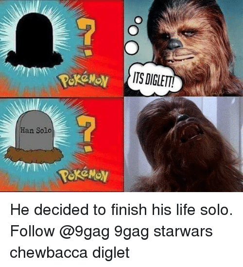 Hans Solo: Han Solo  ITS DIGLETT! He decided to finish his life solo. Follow @9gag 9gag starwars chewbacca diglet