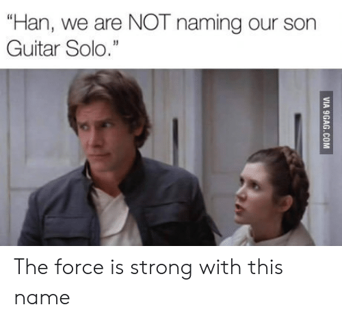 """Guitar, Strong, and Force: """"Han, we are NOT naming our son  Guitar Solo."""" The force is strong with this name"""