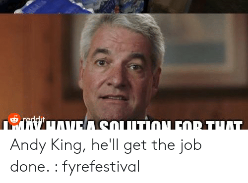 Andy King: HANA SOLUTION FOR THAT Andy King, he'll get the job done. : fyrefestival