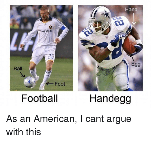 Arguing, Football, and Life: Hand  LIFE  23  Egg  Ball  Foot  Football  Handegg As an American, I cant argue with this