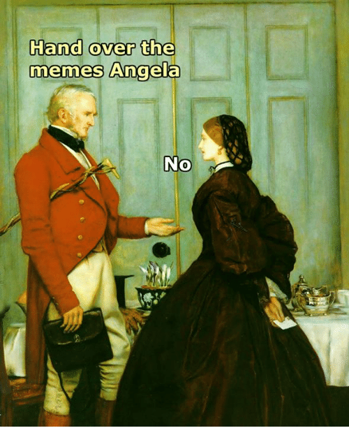 Handness: Hand over the  memes Angela  No