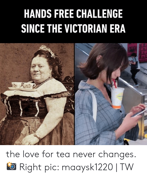 Dank, Love, and Free: HANDS FREE CHALLENGE  SINCE THE VICTORIAN ERA the love for tea never changes.  📸 Right pic: maaysk1220   TW