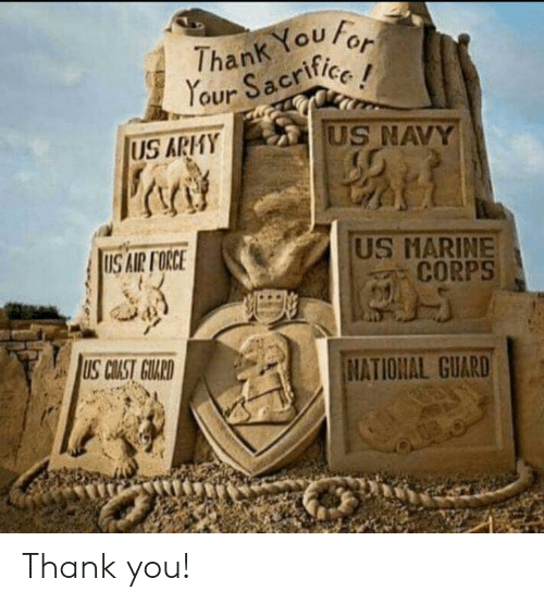 Air Force: hank You  our Sacrife  US ARHY  US NAVY  S AIR FORCE  US MARINE  CORPS  US COAST GULRD  NATIONAL GUARD Thank you!