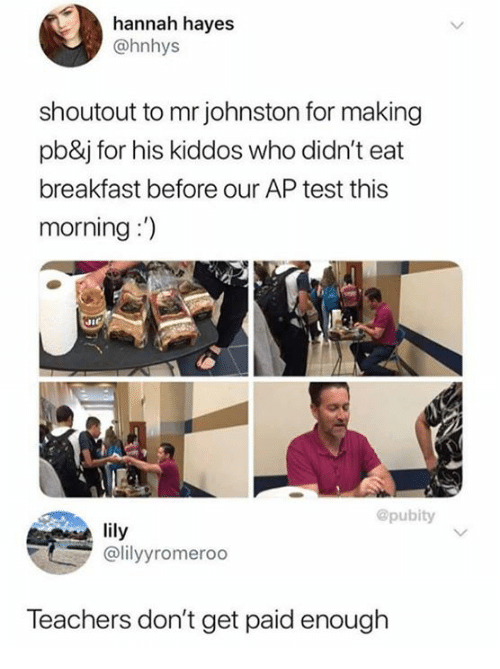 """Dank, Breakfast, and Test: hannah hayes  @hnhys  shoutout to mr johnston for making  pb&j for his kiddos who didn't eat  breakfast before our AP test this  morning:"""")  @pubity  ily  @lilyyromeroo  Teachers don't get paid enough"""