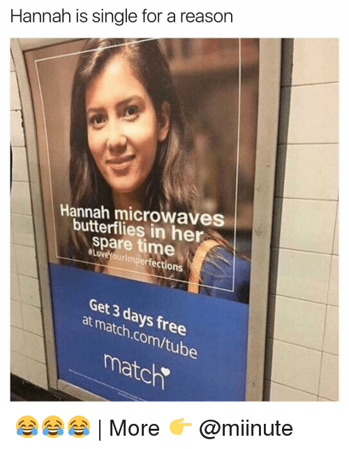 Match Com: Hannah is single for a reason  Hannah microwaves  butterflies in her  time  our mperfections  Get days free  at match  com/tub  match 😂😂😂 | More 👉 @miinute