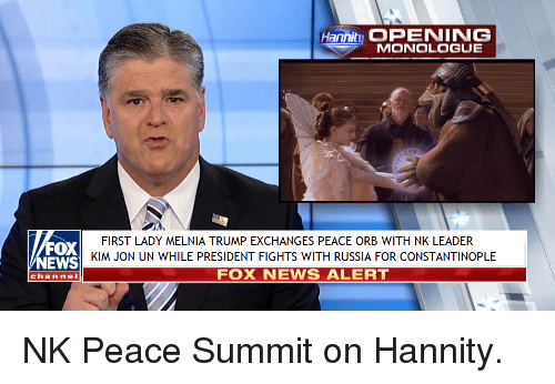 News, Fox News, and Russia: Hannity OPENING  MONOLOGUE  FOX  NEWS  FIRST LADY MELNIA TRUMP EXCHANGES PEACE ORB WITH NK LEADER  KIM JON UN WHILE PRESIDENT FIGHTS WITH RUSSIA FOR CONSTANTINOPLE  FOX NEWS ALERT  channel