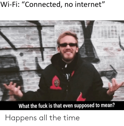 the time: Happens all the time