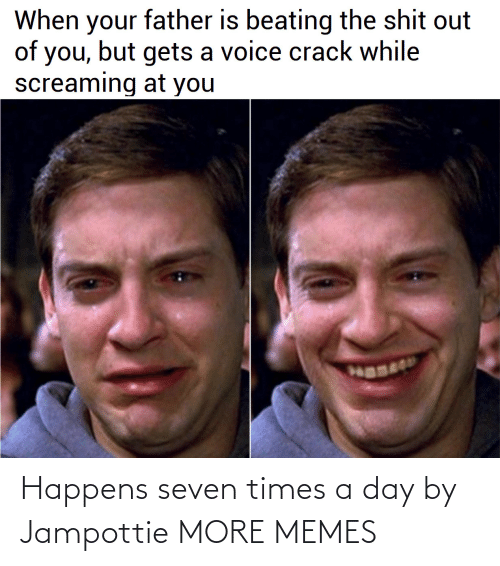 A Day: Happens seven times a day by Jampottie MORE MEMES
