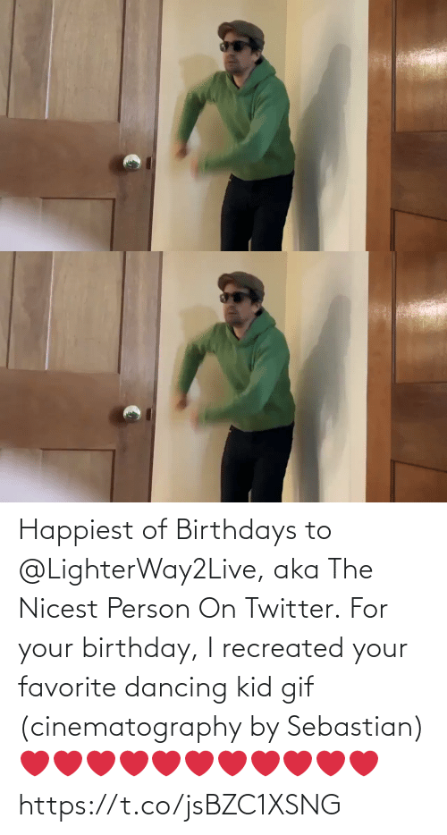Dancing: Happiest of Birthdays to @LighterWay2Live, aka The Nicest Person On Twitter. For your birthday, I recreated your favorite dancing kid gif (cinematography by Sebastian) ❤️❤️❤️❤️❤️❤️❤️❤️❤️❤️❤️ https://t.co/jsBZC1XSNG