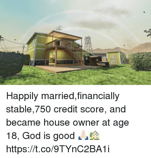 god is good: Happily married,financially stable,750 credit score, and became house owner at age 18, God is good 🙏🏻🏡 https://t.co/9TYnC2BA1i