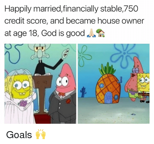god is good: Happily married,financially stable,750  credit score, and became house owner  at age 18, God is good Goals 🙌
