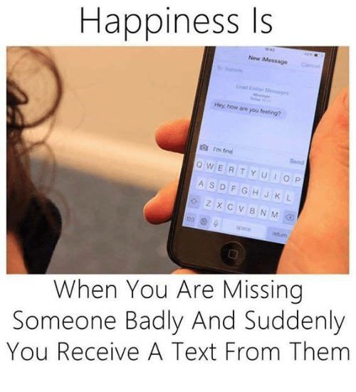 You Are Missed: Happiness Is  New Message can  Hey how are you feeling?  o w ER T Y U I o  A S D F G H J K  Z X C V B N M  When You Are Missing  Someone Badly And Suddenly  You Receive A Text From Them