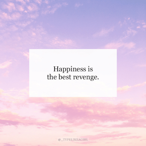 Happiness Is: Happiness is  the best revenge  @_TYPELIKEAGIRL