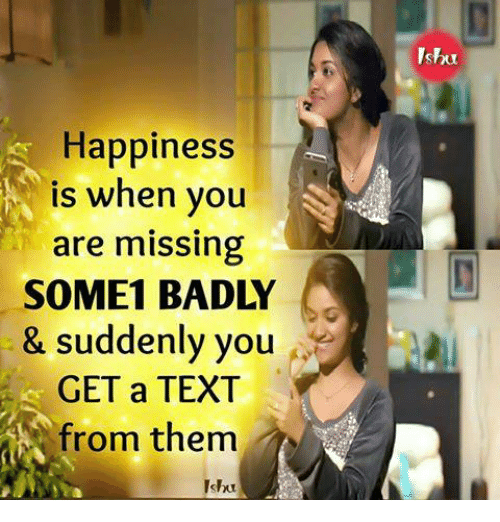 You Are Missed: Happiness  is when you  are missing  SOME BADLY  & suddenly you  GET a TEXT  from them  Ishu