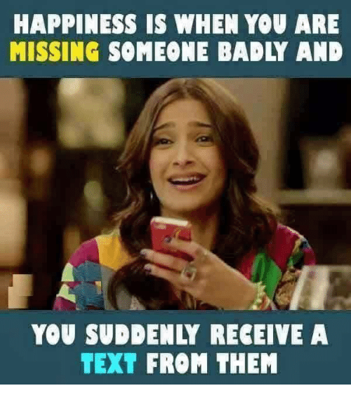 You Are Missed: HAPPINESS IS WHEN YOU ARE  MISSING SOMEONE BADLY AND  YOU SU! ENLY RECEIVE A  TEXT FROM THEM