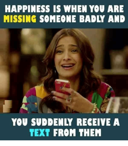 You Are Missed: HAPPINESS IS WHEN YOU ARE  MISSING SOMEONE BADLY AND  YOU SUD ENLY RECEIVE A  TEXT FROM THEM