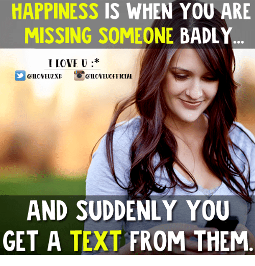 You Are Missed: HAPPINESS IS WHEN YOU ARE  MISSING SOMEONE BADLY  I LOVE U  CA ILOVE OFFICIAL  AND SUDDENLY YOU  GET A TEXT FROM THEM