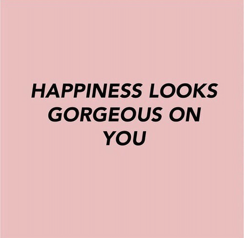 Gorgeous, Happiness, and You: HAPPINESS LOOKS  GORGEOUS ON  YOU