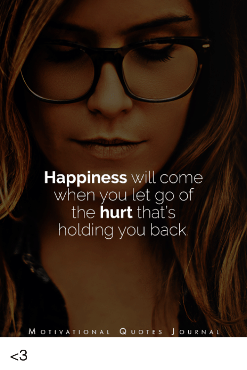 J O: Happiness will come  When you let go of  the hurt that's  holding you back  MOTIVATIONAL QUOTE s J o URNAL <3
