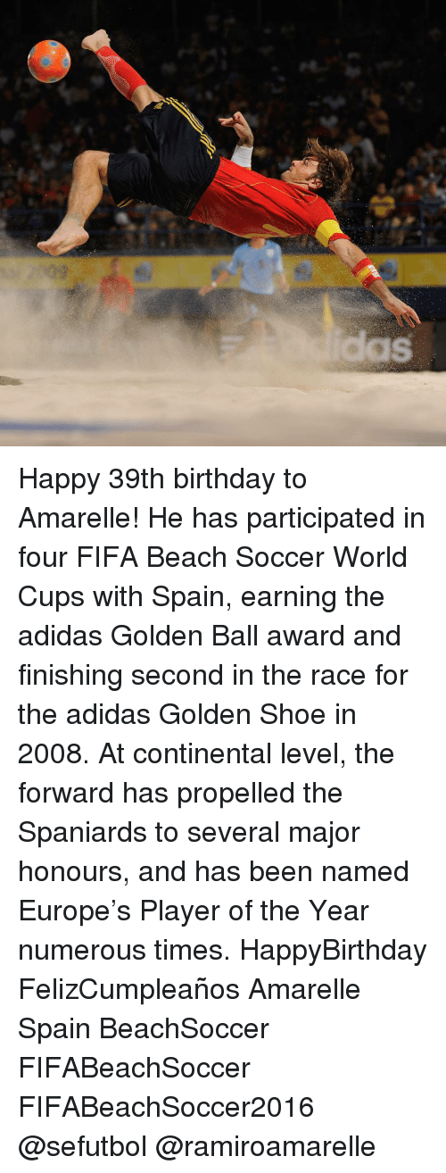 39Th Birthday: Happy 39th birthday to Amarelle! He has participated in four FIFA Beach Soccer World Cups with Spain, earning the adidas Golden Ball award and finishing second in the race for the adidas Golden Shoe in 2008. At continental level, the forward has propelled the Spaniards to several major honours, and has been named Europe's Player of the Year numerous times. HappyBirthday FelizCumpleaños Amarelle Spain BeachSoccer FIFABeachSoccer FIFABeachSoccer2016 @sefutbol @ramiroamarelle