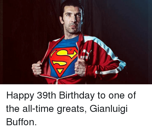 39Th Birthday: Happy 39th Birthday to one of the all-time greats, Gianluigi Buffon.