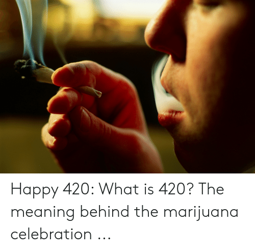 What Is 420: Happy 420: What is 420? The meaning behind the marijuana celebration ...
