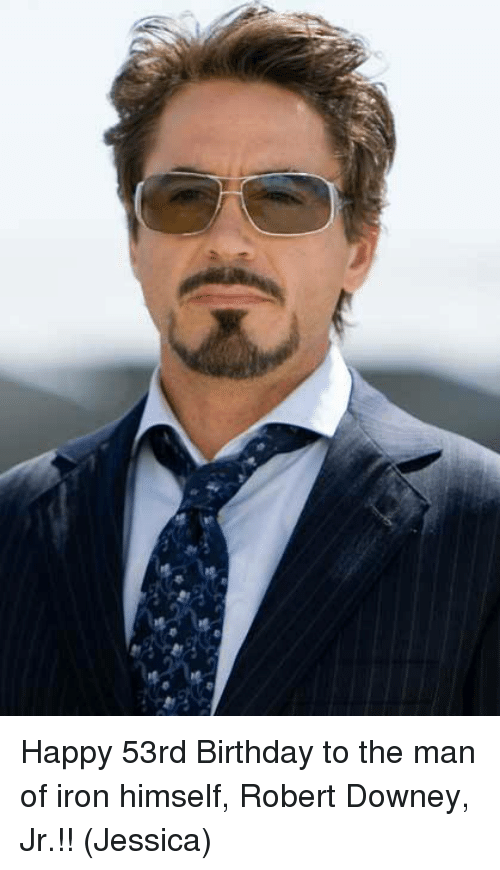 Birthday, Memes, and Robert Downey Jr.: Happy 53rd Birthday to the man of iron himself, Robert Downey, Jr.!!   (Jessica)