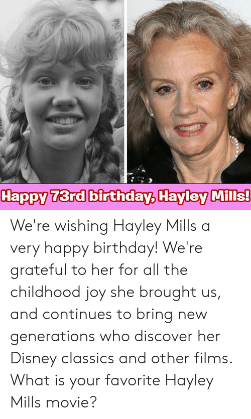 classics: Happy 73rd birthday, Hayley Mills! We're wishing Hayley Mills a very happy birthday! We're grateful to her for all the childhood joy she brought us, and continues to bring new generations who discover her Disney classics and other films. What is your favorite Hayley Mills movie?