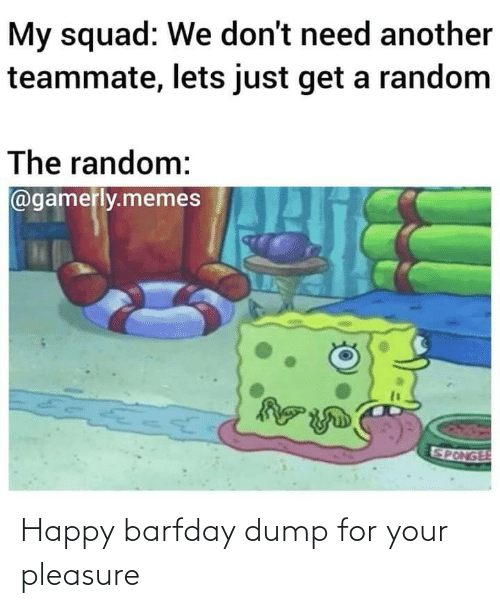 pleasure: Happy barfday dump for your pleasure