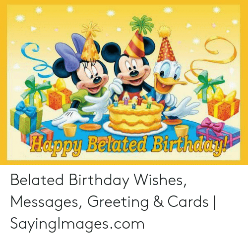 Birthday, Happy, and Belated Birthday: Happy Belated Birthday Belated Birthday Wishes, Messages, Greeting & Cards | SayingImages.com