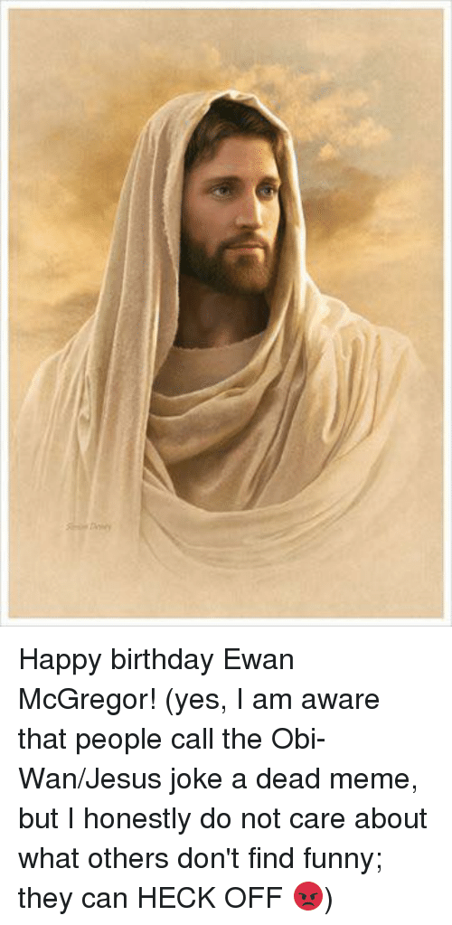 Happy Birthday Ewan Mcgregor Yes I Am Aware That People Call The