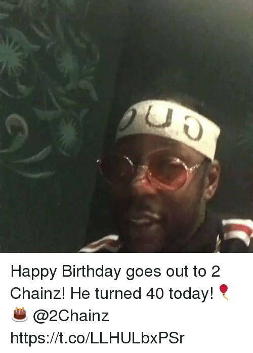 2chainz: Happy Birthday goes out to 2 Chainz! He turned 40 today!🎈🎂 @2Chainz https://t.co/LLHULbxPSr