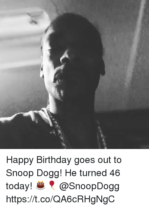 Birthday, Memes, and Snoop: Happy Birthday goes out to Snoop Dogg! He turned 46 today! 🎂🎈 @SnoopDogg https://t.co/QA6cRHgNgC