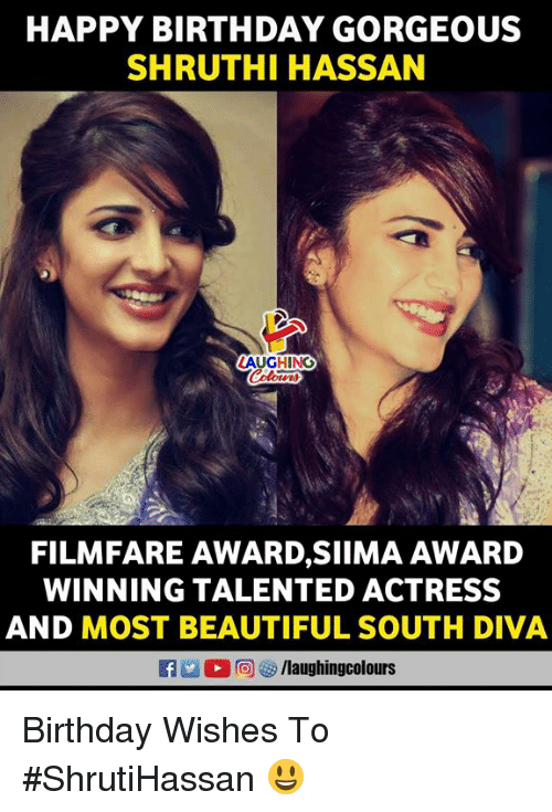 diva: HAPPY BIRTHDAY GORGEOUS  SHRUTHI HASSAN  AUGHING  FILMFARE AWARD,SIIMA AWARD  WINNING TALENTED ACTRESS  AND MOST BEAUTIFUL SOUTH DIVA  RT (2回8) /laughingcolours Birthday Wishes To #ShrutiHassan 😃
