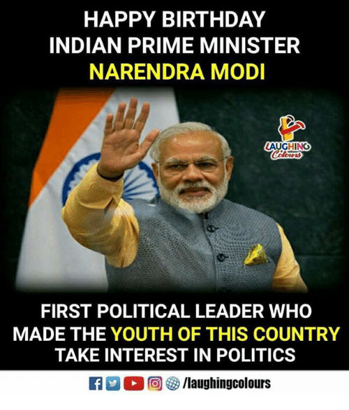 Birthday, Politics, and Happy Birthday: HAPPY BIRTHDAY  INDIAN PRIME MINISTER  NARENDRA MODI  LAUGHING  FIRST POLITICAL LEADER WHO  MADE THE YOUTH OF THIS COUNTRY  TAKE INTEREST IN POLITICS  M。回參/laughingcolours
