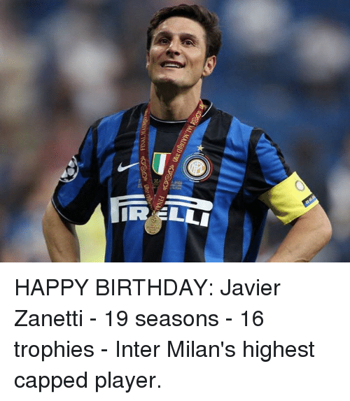 Birthday, Memes, and Happy Birthday: HAPPY BIRTHDAY: Javier Zanetti  - 19 seasons - 16 trophies - Inter Milan's highest capped player.