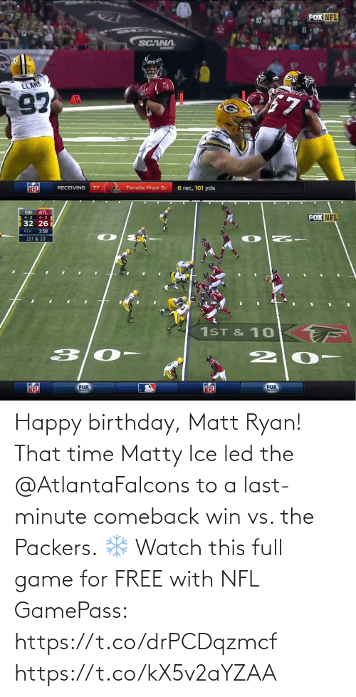 ice: Happy birthday, Matt Ryan!  That time Matty Ice led the @AtlantaFalcons to a last-minute comeback win vs. the Packers. ❄️  Watch this full game for FREE with NFL GamePass: https://t.co/drPCDqzmcf https://t.co/kX5v2aYZAA