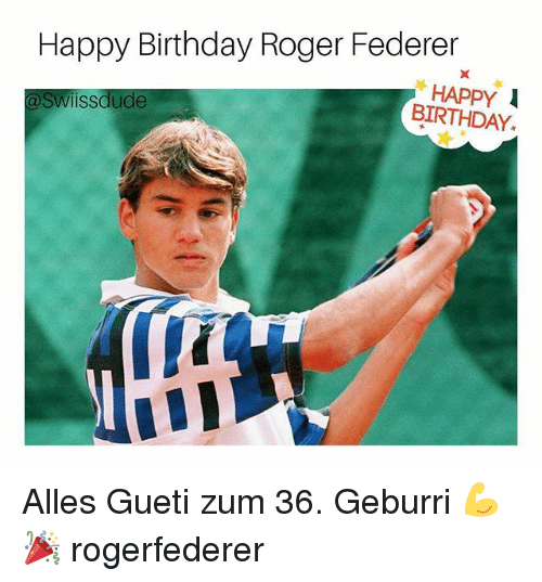 "Rogered: Happy Birthday Roger Federer  ""HAPPY  BIRTHDAY.  @Swiissdude Alles Gueti zum 36. Geburri 💪🎉 rogerfederer"