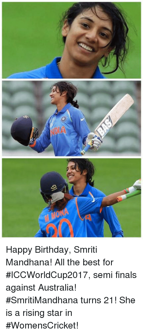 Semy: Happy Birthday, Smriti Mandhana! All the best for #ICCWorldCup2017, semi finals against Australia!  #SmritiMandhana turns 21! She is a rising star in #WomensCricket!