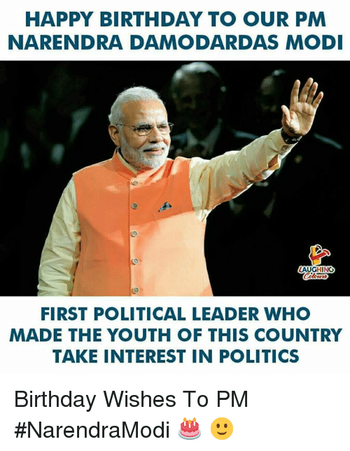 Birthday, Politics, and Happy Birthday: HAPPY BIRTHDAY TO OUR PM  NARENDRA DAMODARDAS MOD  AUGHING  FIRST POLITICAL LEADER WHO  MADE THE YOUTH OF THIS COUNTRY  TAKE INTEREST IN POLITICS Birthday Wishes To PM #NarendraModi 🎂 🙂