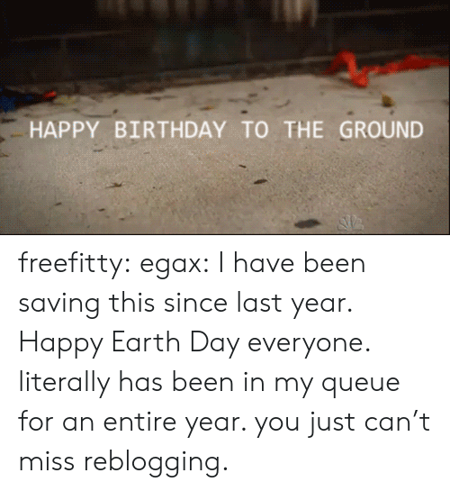 Earth Day: HAPPY BIRTHDAY TO THE GROUND freefitty:  egax:  I have been saving this since last year. Happy Earth Day everyone.  literally has been in my queue for an entire year. you just can't miss reblogging.