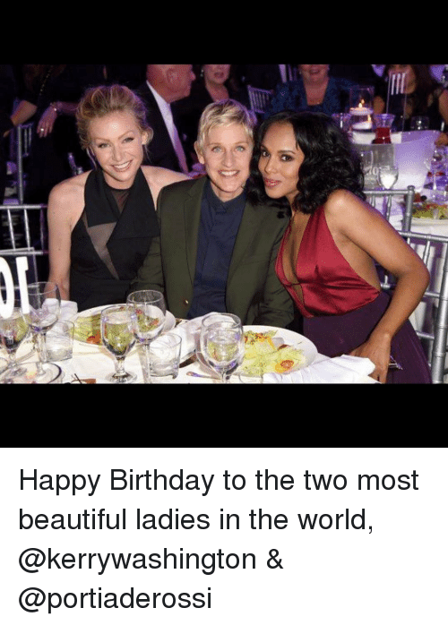 beauty lady: Happy Birthday to the two most beautiful ladies in the world, @kerrywashington & @portiaderossi