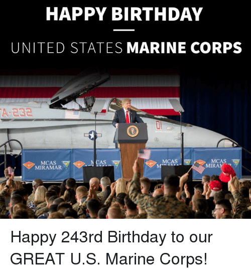 marine corps: HAPPY BIRTHDAY  UNITED STATES MARINE CORPS  A-E30  0  MCAS  MCAS  MIRAMAR V  NCAS  MCAS  MIRAN Happy 243rd Birthday to our GREAT U.S. Marine Corps!