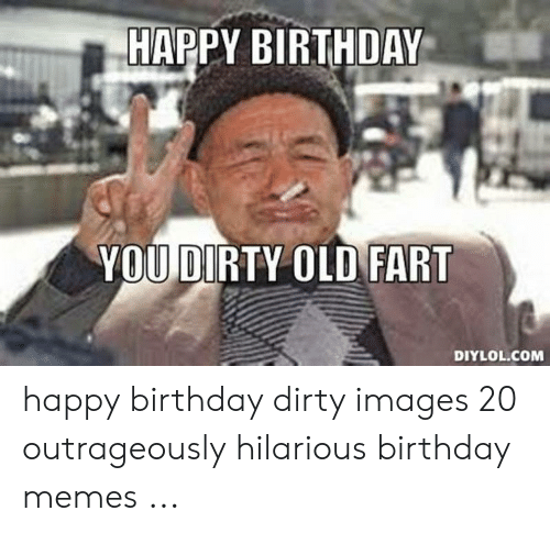 25 Best Memes About Happy Birthday Dirty Images Happy Birthday Dirty Images Memes
