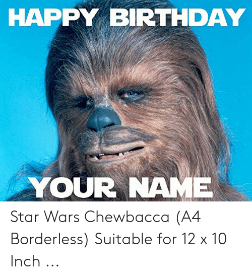 Borderless: HAPPY BIRTHDAY  YOUR NAME Star Wars Chewbacca (A4 Borderless) Suitable for 12 x 10 Inch ...