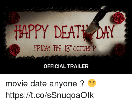 Deat: HAPPY DEAT DAY  FRIDAY THE 13 OCTOBER  OFFICIAL TRAILER movie date anyone ? 😏https://t.co/sSnuqoaOIk