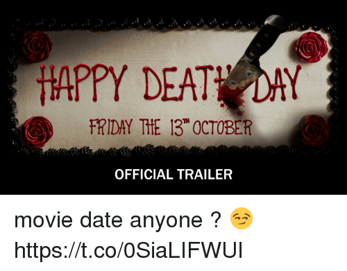 Deat: HAPPY DEAT DAY  FRIDAY THE 13 OCTOBER  OFFICIAL TRAILER movie date anyone ? 😏 https://t.co/0SiaLIFWUI