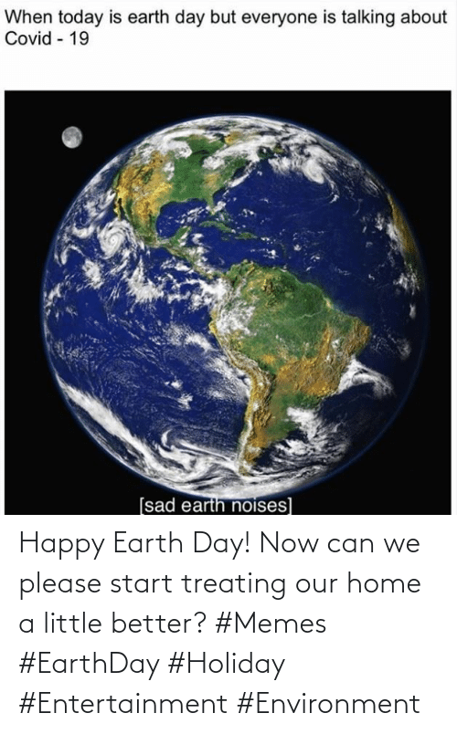 Can We: Happy Earth Day! Now can we please start treating our home a little better? #Memes #EarthDay #Holiday #Entertainment #Environment