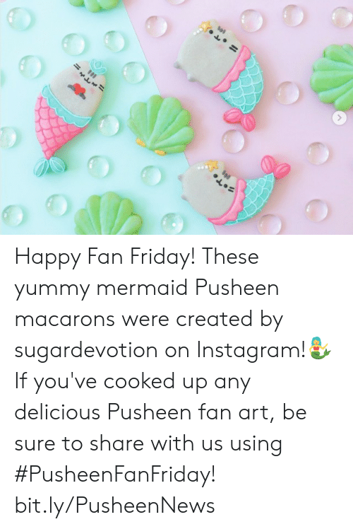 Dank, Friday, and Instagram: Happy Fan Friday! These yummy mermaid Pusheen macarons were created by sugardevotion on Instagram!🧜♀️If you've cooked up any delicious Pusheen fan art, be sure to share with us using #PusheenFanFriday! bit.ly/PusheenNews